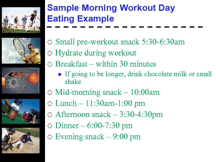 Sample Morning Workout Day Eating Example ¡ ¡ ¡ Small pre-workout snack 5: 30