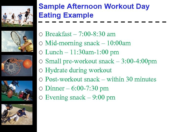 Sample Afternoon Workout Day Eating Example ¡ ¡ ¡ ¡ Breakfast – 7: 00
