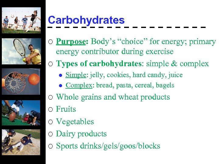 """Carbohydrates ¡ ¡ Purpose: Body's """"choice"""" for energy; primary energy contributor during exercise Types"""