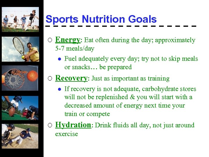 Sports Nutrition Goals ¡ Energy: Eat often during the day; approximately 5 -7 meals/day
