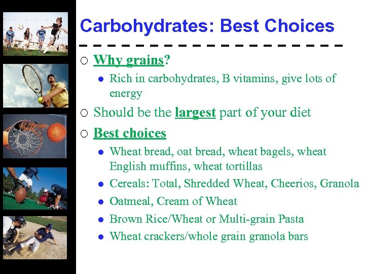 Carbohydrates: Best Choices ¡ Why grains? l ¡ ¡ Rich in carbohydrates, B vitamins,
