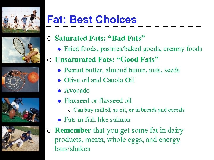 """Fat: Best Choices ¡ Saturated Fats: """"Bad Fats"""" l ¡ Fried foods, pastries/baked goods,"""