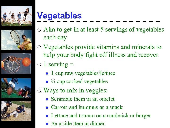 Vegetables ¡ ¡ ¡ Aim to get in at least 5 servings of vegetables