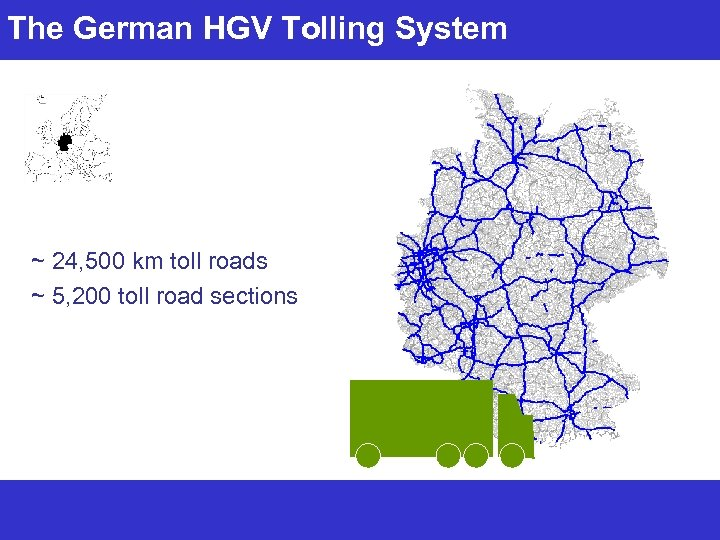 The German HGV Tolling System ~ 24, 500 km toll roads ~ 5, 200