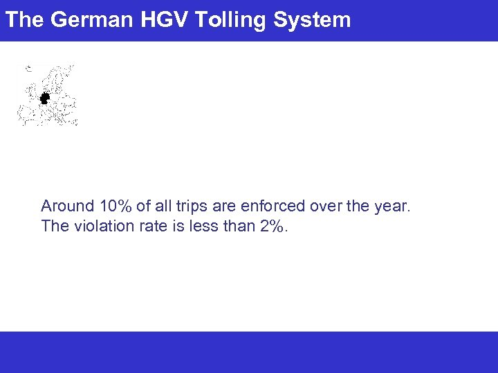 The German HGV Tolling System Around 10% of all trips are enforced over the