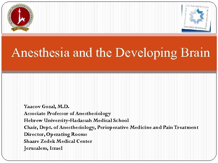 Anesthesia and the Developing Brain Yaacov Gozal, M. D. Associate Professor of Anesthesiology Hebrew