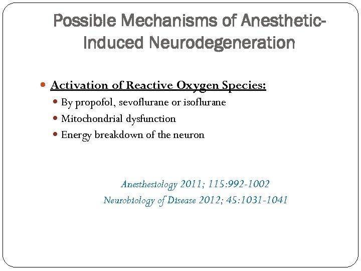 Possible Mechanisms of Anesthetic. Induced Neurodegeneration Activation of Reactive Oxygen Species: By propofol, sevoflurane