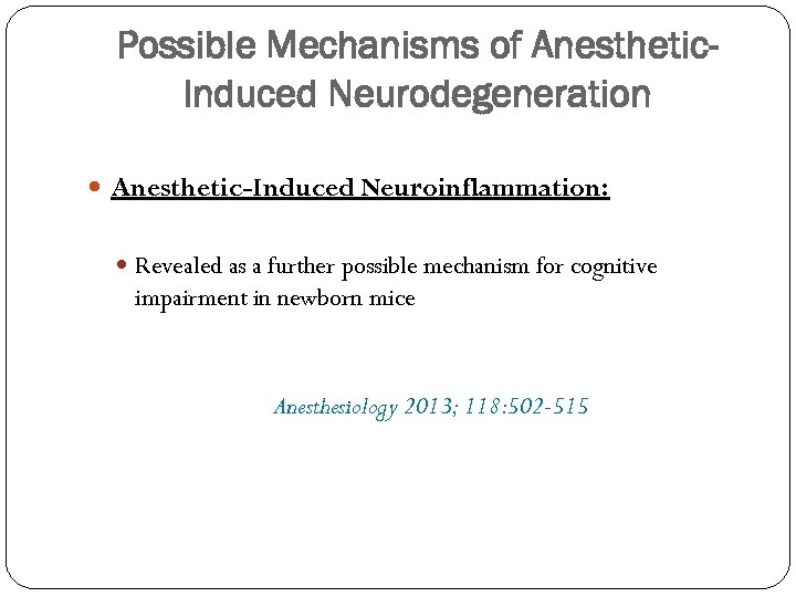 Possible Mechanisms of Anesthetic. Induced Neurodegeneration Anesthetic-Induced Neuroinflammation: Revealed as a further possible mechanism
