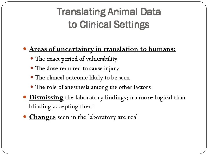 Translating Animal Data to Clinical Settings Areas of uncertainty in translation to humans: The