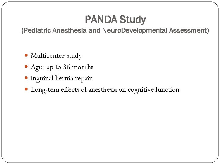 PANDA Study (Pediatric Anesthesia and Neuro. Developmental Assessment) Multicenter study Age: up to 36