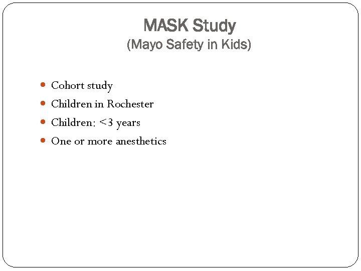 MASK Study (Mayo Safety in Kids) Cohort study Children in Rochester Children: <3 years