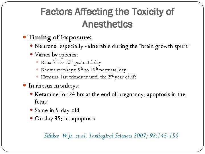 Factors Affecting the Toxicity of Anesthetics Timing of Exposure: Neurons: especially vulnerable during the