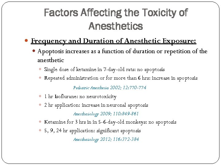 Factors Affecting the Toxicity of Anesthetics Frequency and Duration of Anesthetic Exposure: Apoptosis increases