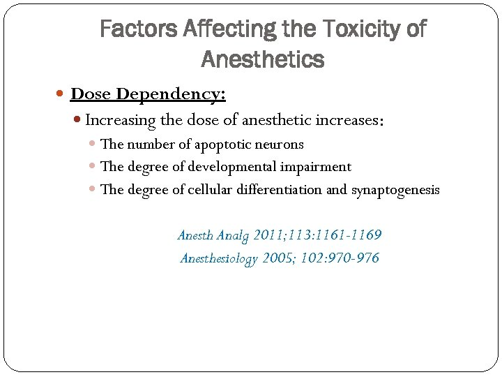 Factors Affecting the Toxicity of Anesthetics Dose Dependency: Increasing the dose of anesthetic increases: