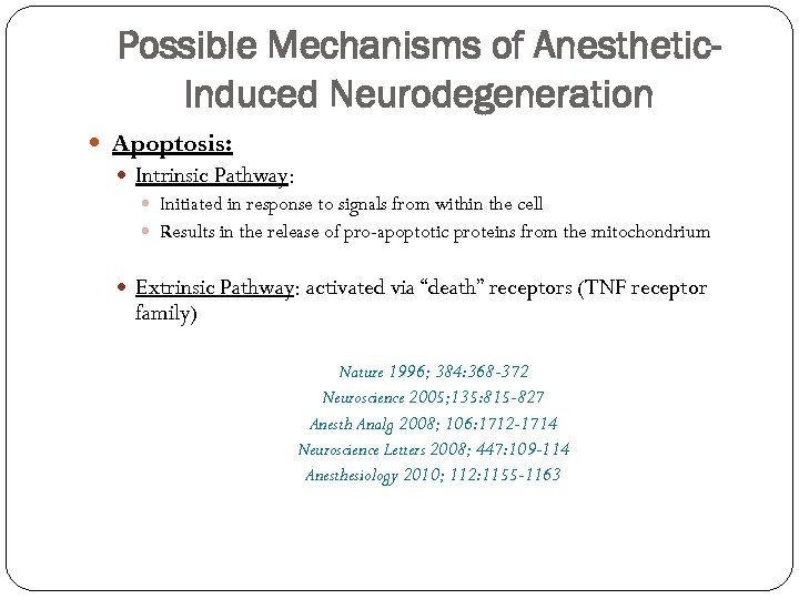 Possible Mechanisms of Anesthetic. Induced Neurodegeneration Apoptosis: Intrinsic Pathway: Initiated in response to signals
