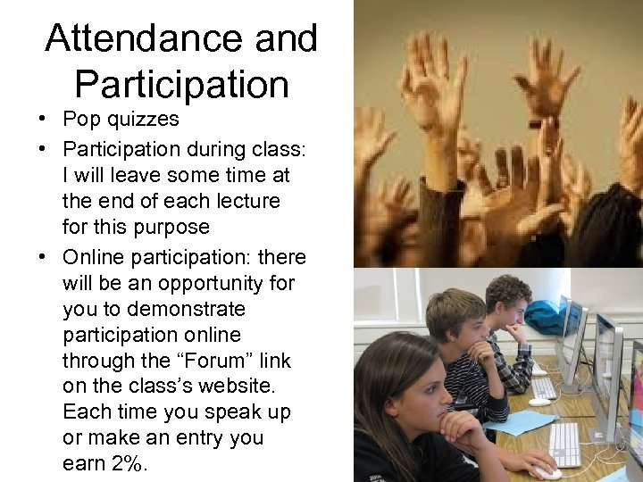 Attendance and Participation • Pop quizzes • Participation during class: I will leave some