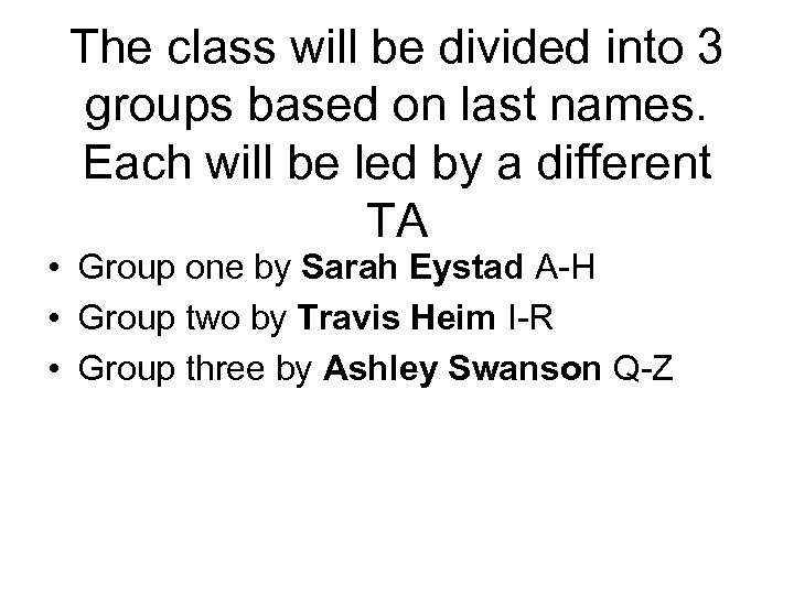 The class will be divided into 3 groups based on last names. Each will