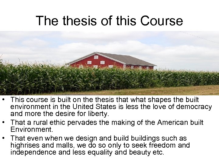 The thesis of this Course • This course is built on thesis that what