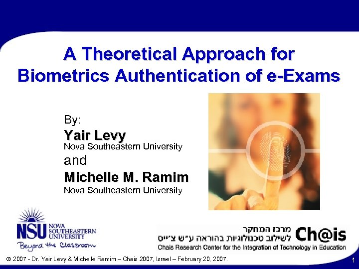 A Theoretical Approach for Biometrics Authentication of e-Exams By: Yair Levy Nova Southeastern University