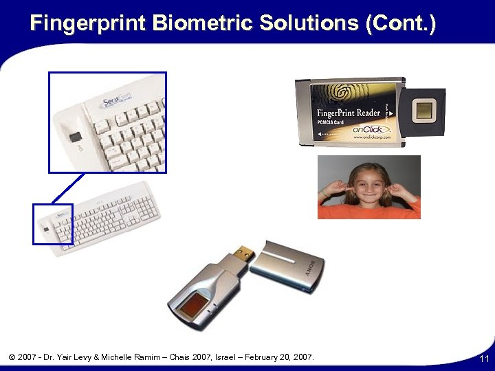 Fingerprint Biometric Solutions (Cont. ) 2007 - Dr. Yair Levy & Michelle Ramim –