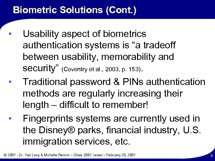 Biometric Solutions (Cont. ) • • • Usability aspect of biometrics authentication systems is