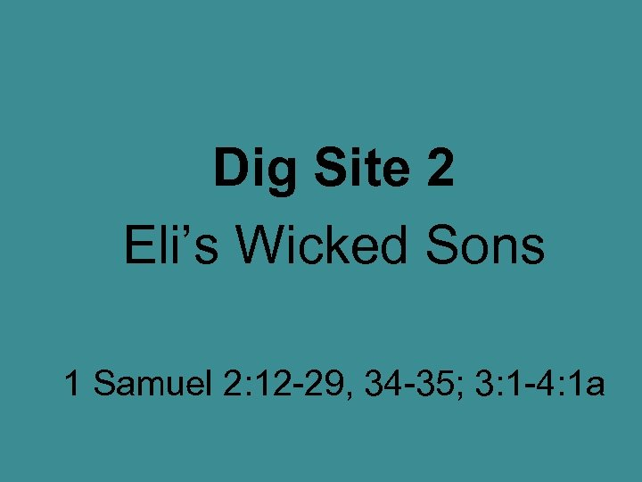 Dig Site 2 Eli's Wicked Sons 1 Samuel 2: 12 -29, 34 -35; 3: