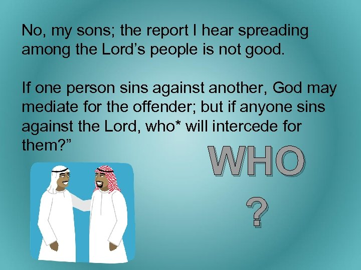No, my sons; the report I hear spreading among the Lord's people is not