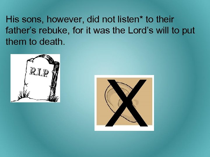 His sons, however, did not listen* to their father's rebuke, for it was the