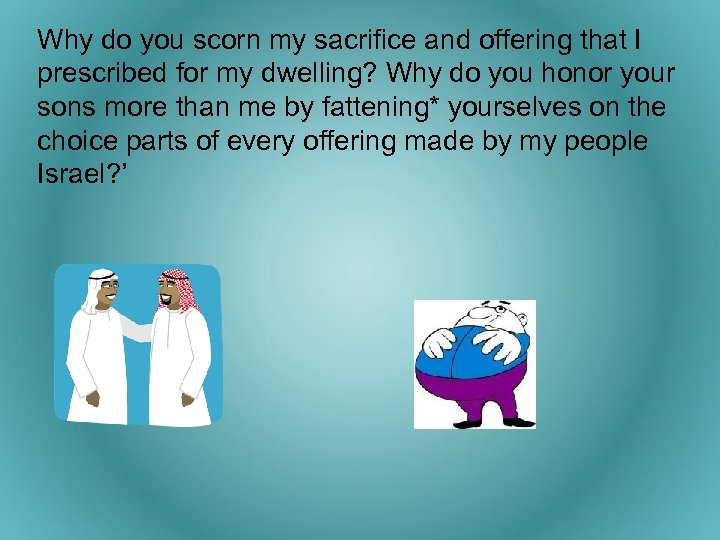 Why do you scorn my sacrifice and offering that I prescribed for my dwelling?