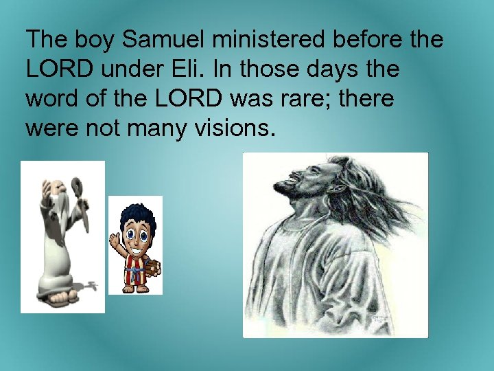 The boy Samuel ministered before the LORD under Eli. In those days the word