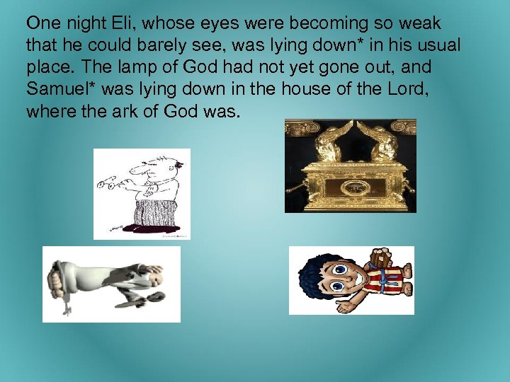 One night Eli, whose eyes were becoming so weak that he could barely see,
