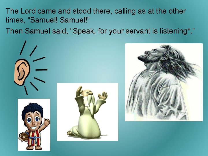 """The Lord came and stood there, calling as at the other times, """"Samuel!"""" Then"""