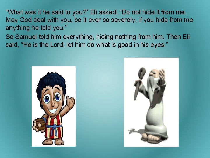 """""""What was it he said to you? """" Eli asked. """"Do not hide it"""
