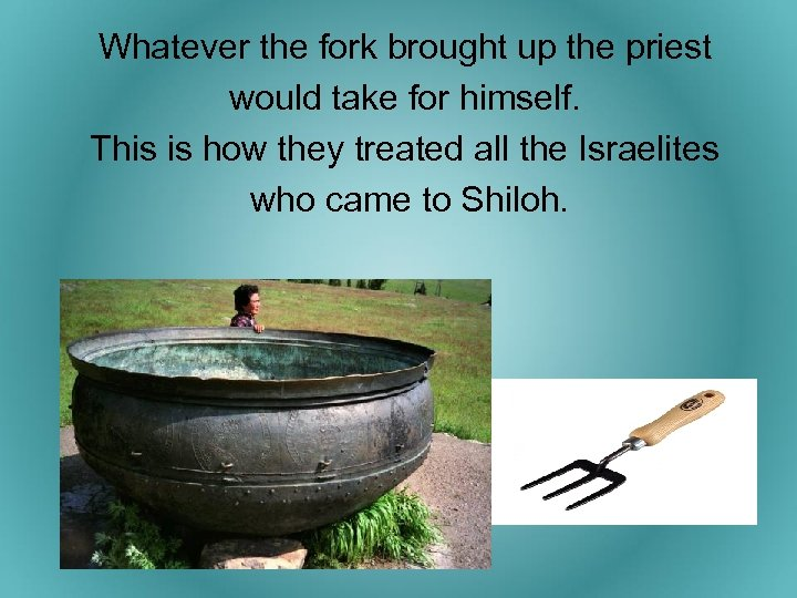 Whatever the fork brought up the priest would take for himself. This is how