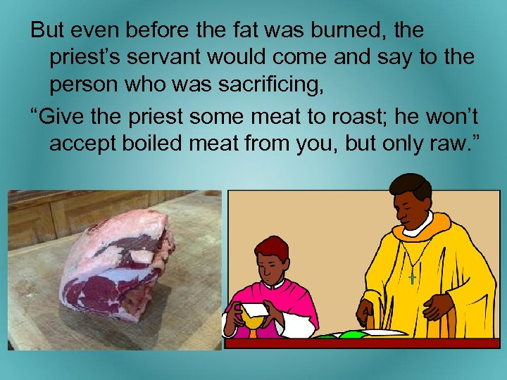 But even before the fat was burned, the priest's servant would come and say