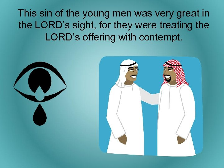 This sin of the young men was very great in the LORD's sight, for