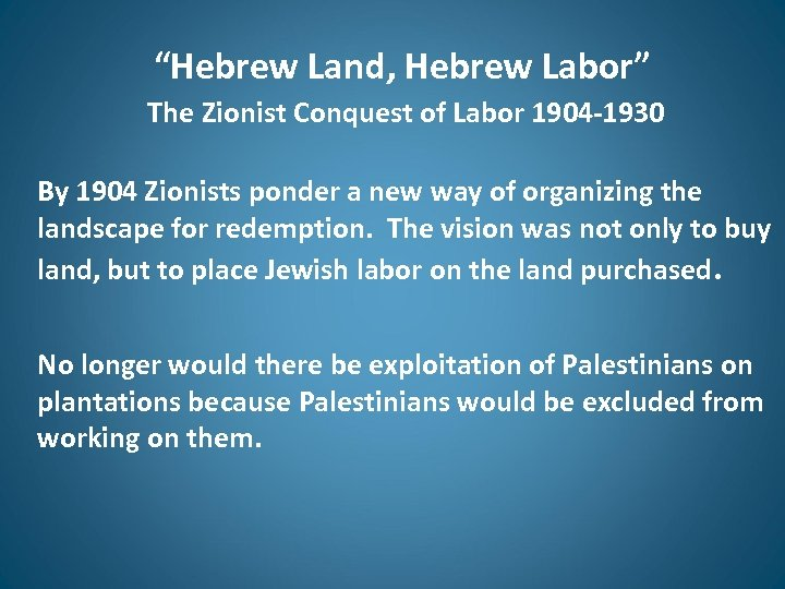 """Hebrew Land, Hebrew Labor"" The Zionist Conquest of Labor 1904 -1930 By 1904 Zionists"