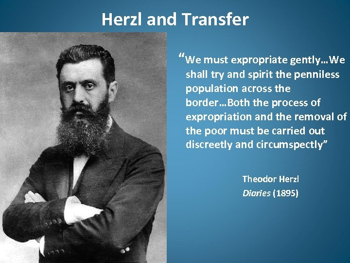 "Herzl and Transfer ""We must expropriate gently…We shall try and spirit the penniless population"
