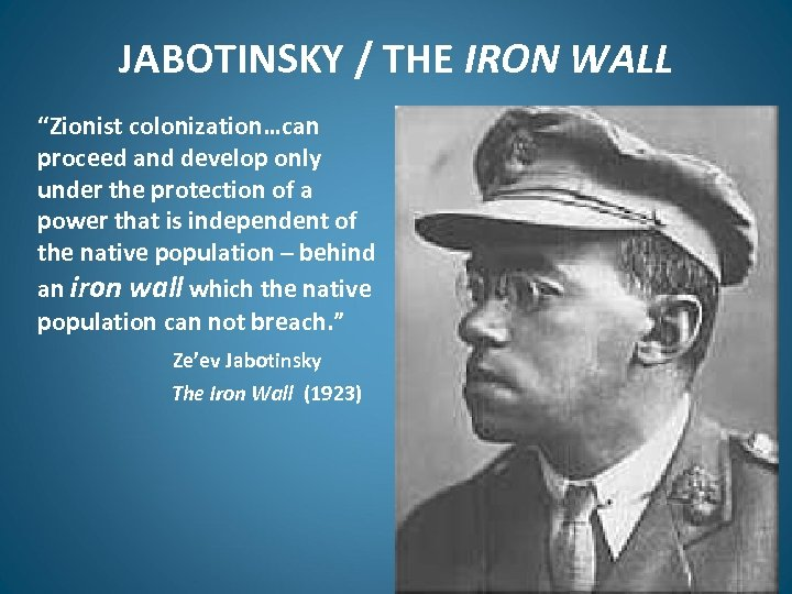 "JABOTINSKY / THE IRON WALL ""Zionist colonization…can proceed and develop only under the protection"