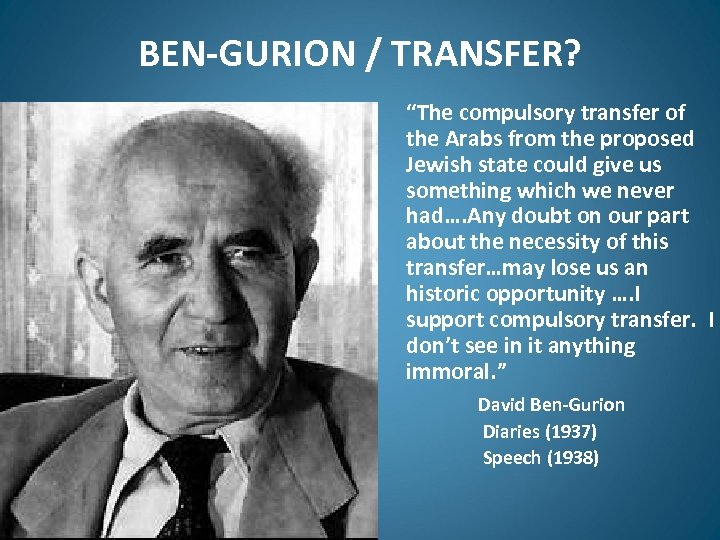 "BEN-GURION / TRANSFER? ""The compulsory transfer of the Arabs from the proposed Jewish state"