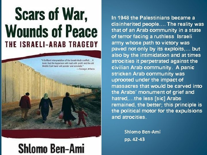 In 1948 the Palestinians became a disinherited people…. The reality was that of an