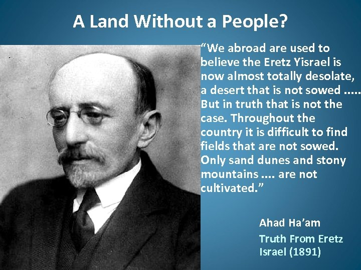 "A Land Without a People? ""We abroad are used to believe the Eretz Yisrael"
