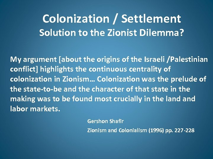 Colonization / Settlement Solution to the Zionist Dilemma? My argument [about the origins of