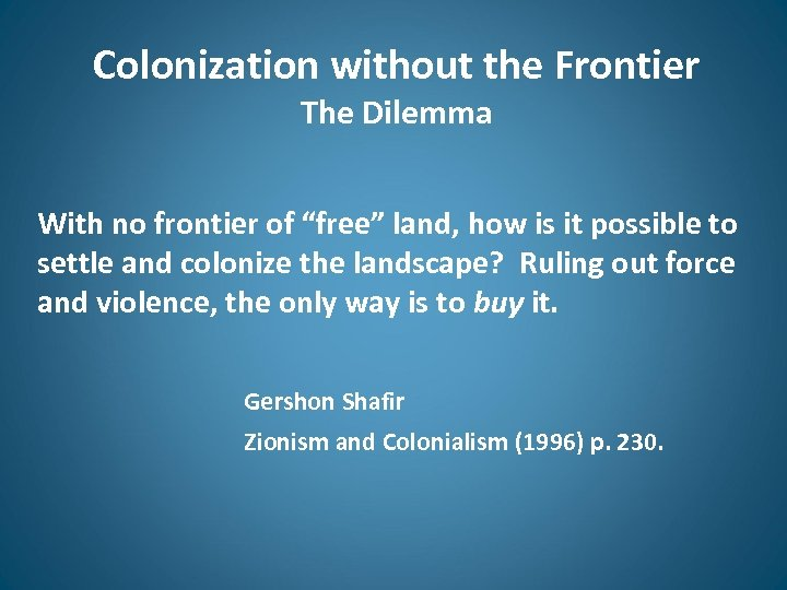 "Colonization without the Frontier The Dilemma With no frontier of ""free"" land, how is"