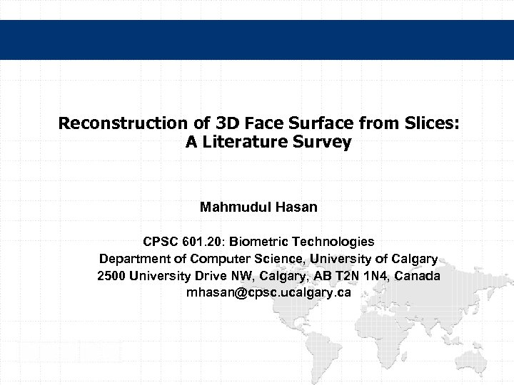 Reconstruction of 3 D Face Surface from Slices: A Literature Survey Mahmudul Hasan CPSC
