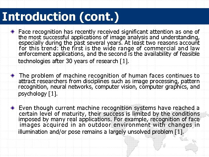 Introduction (cont. ) Face recognition has recently received significant attention as one of the