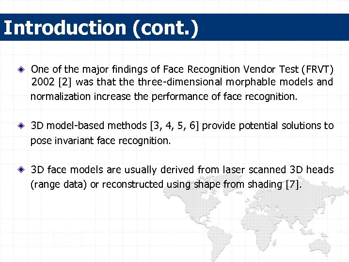 Introduction (cont. ) One of the major findings of Face Recognition Vendor Test (FRVT)