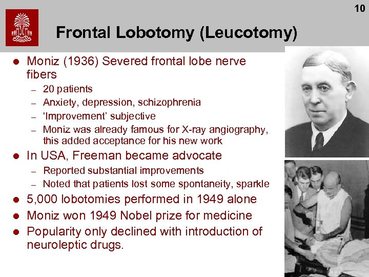 10 Frontal Lobotomy (Leucotomy) l Moniz (1936) Severed frontal lobe nerve fibers – –
