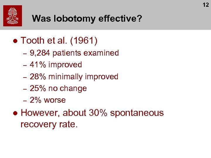 12 Was lobotomy effective? l Tooth et al. (1961) – – – l 9,