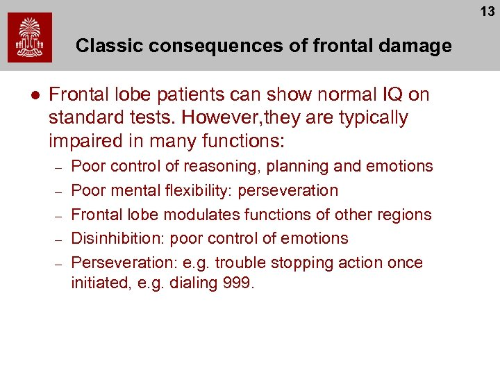 13 Classic consequences of frontal damage l Frontal lobe patients can show normal IQ